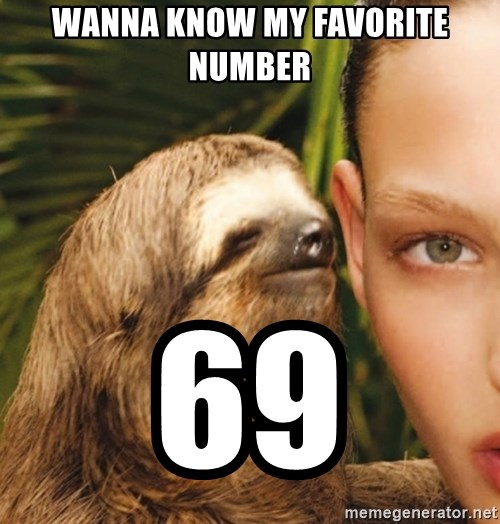The Rape Sloth - wanna know my FAVORITE number  69