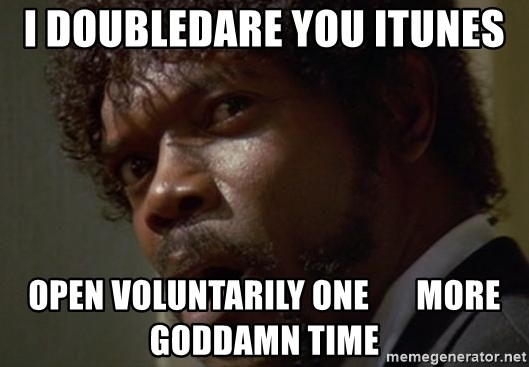 Angry Samuel L Jackson - i doubledare you itunes open voluntarily ONE       more goddamn time