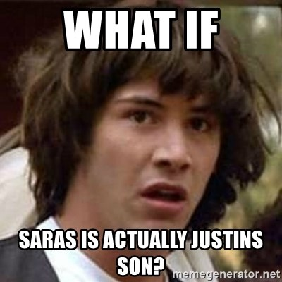 Conspiracy Keanu - what if  saras is actually justins son?