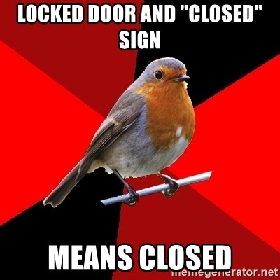 "Retail Robin - LOCKED DOOR AND ""CLOSED"" SIGN MEANS CLOSED"