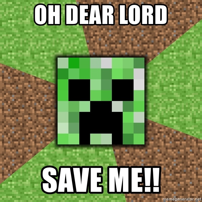 Minecraft Creeper - OH DEAR LORD SAVE ME!!