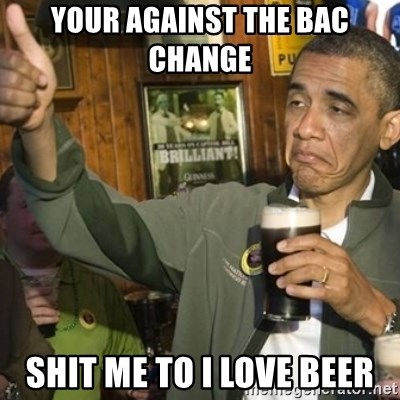 THUMBS UP OBAMA - YOUR AGAINST THE BAC CHANGE  SHIT ME TO I LOVE BEER