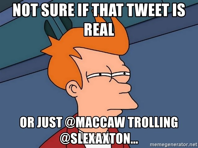 Futurama Fry - not sure if that tweet is real or just @maccaw trolling @SlexAxton...