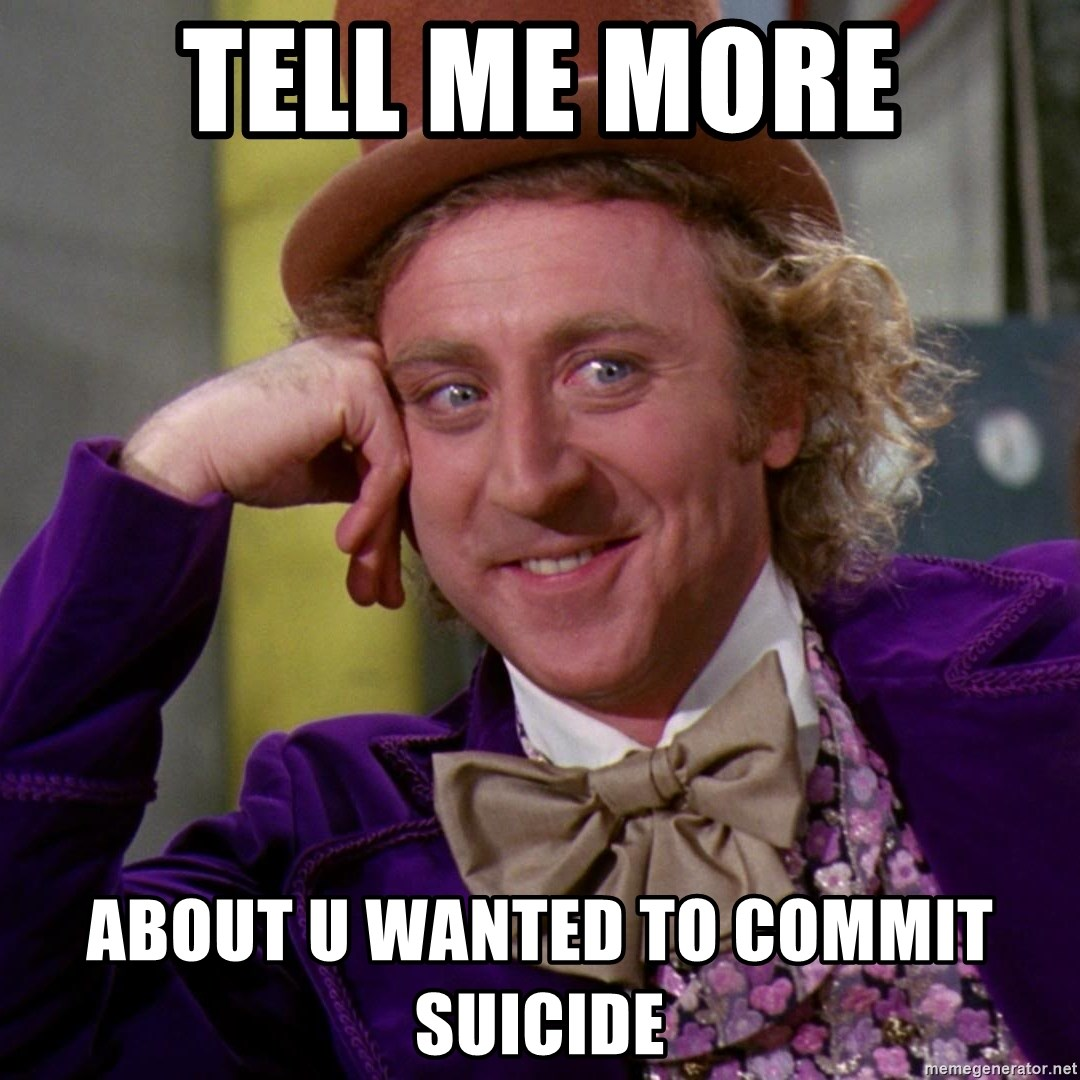 Willy Wonka - Tell me more about u wanted to commit suicide