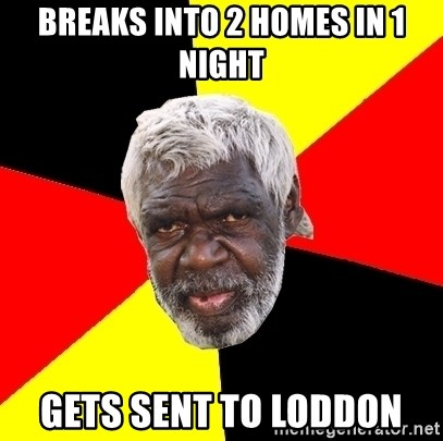 Abo - Breaks into 2 homes in 1 NIGHT Gets sent to loddon