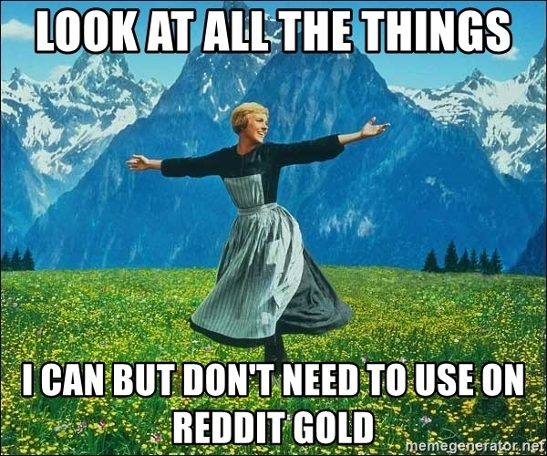 Look at all the things - Look at all the things I can but don't need to use on reddit gold