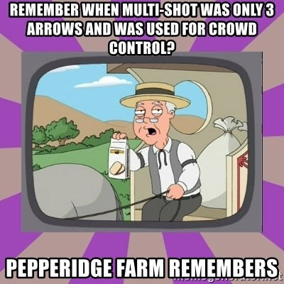 Pepperidge Farm Remembers FG - Remember when Multi-shot was only 3 arrows and was used for crowd control? Pepperidge Farm Remembers