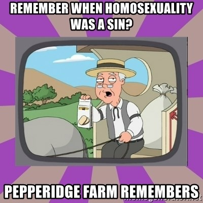 Pepperidge Farm Remembers FG - remember when homosexuality was a sin? pepperidge farm remembers