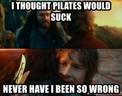 Never Have I Been So Wrong - I thougHt pilAtes would suck Never haVe i been so Wrong