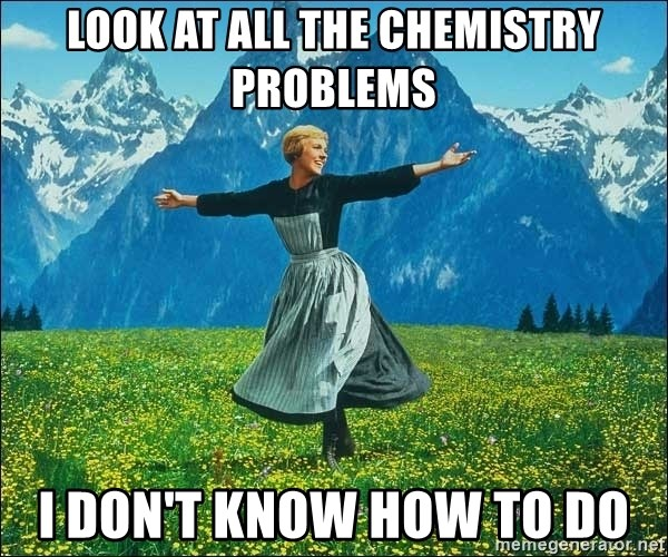 Look at all the things - look at all the chemistry problems i don't know how to do
