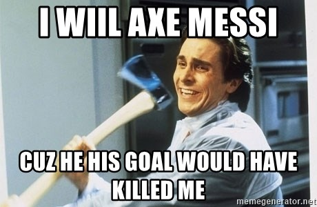 Patrick Bateman With Axe - I WIIL AXE MESSI CUZ HE HIS GOAL WOULD HAVE KILLED ME