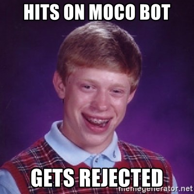 Bad Luck Brian - hits on moco bot gets rejected