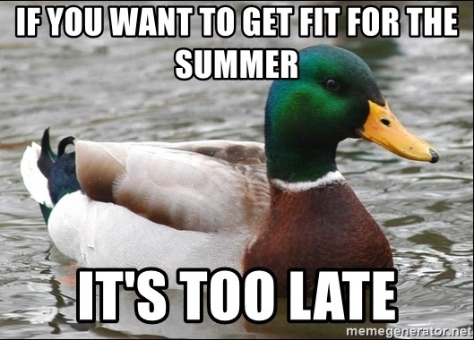 Actual Advice Mallard 1 - if you want to get fit for the summer It's too late