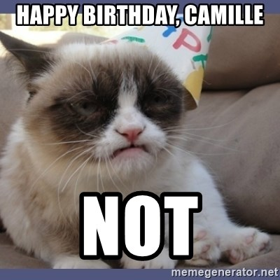 Birthday Grumpy Cat - Happy birthday, Camille Not