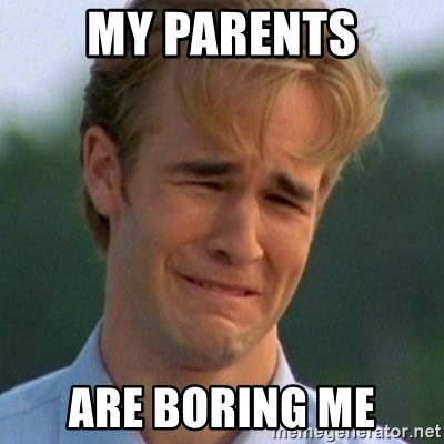 90s Problems - MY PARENTS ARE BORING ME