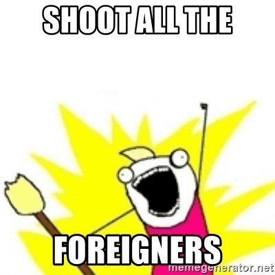 x all the y - SHOOT ALL THE FOREIGNERS