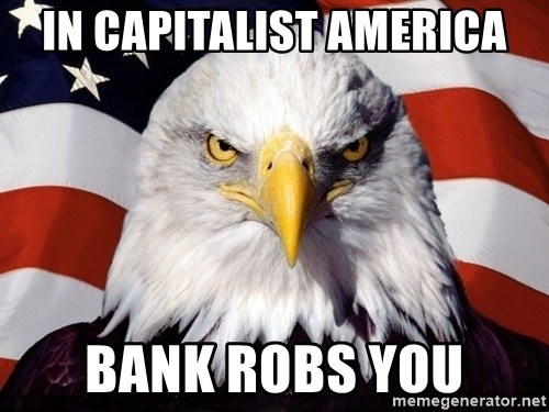American Pride Eagle - in capitalist america Bank Robs you