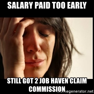 First World Problems - salary paid too early still got 2 job haven claim commission