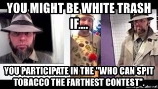 """white trash phlash misericord tracy sharp baer - You might be white trash if.... You participate in the """"who can spit tobacco the farthest contest""""."""