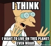 Professor Farnsworth - I think I want to live on this planet even moar