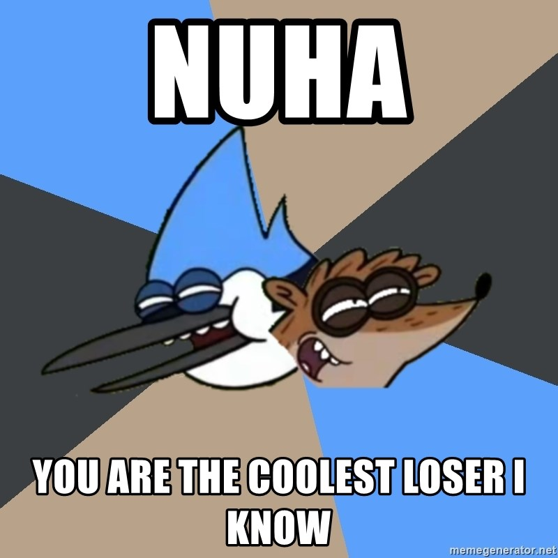 Regular Show Meme - nuha you are the coolest loser i know