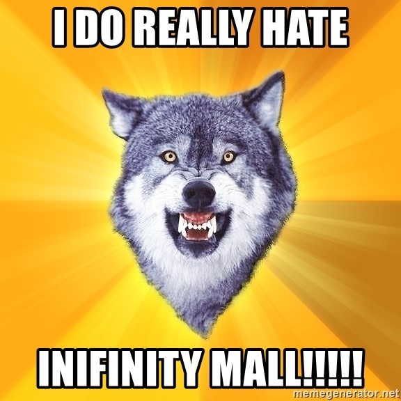 Courage Wolf - I do really hate inifinity mall!!!!!