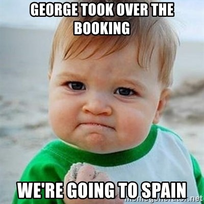 Victory Baby - GeORGE TOOK OVER THE BOOKING WE'RE GOIng to spain