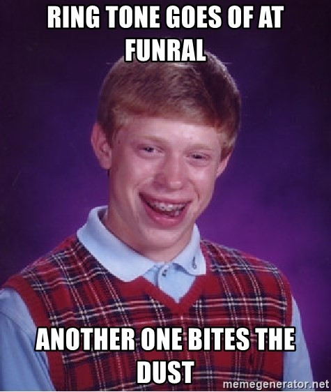 Bad Luck Brian - RING TONE GOES OF AT FUNRAL ANOTHER ONE BITES THE DUST