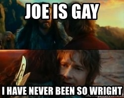 Never Have I Been So Wrong - Joe is gay i have never been so wright