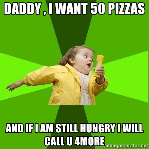 Chubby Bubbles Girl - DADDY , I WANT 50 PIZZAS  AND IF I AM STILL HUNGRY I WILL CALL U 4MORE