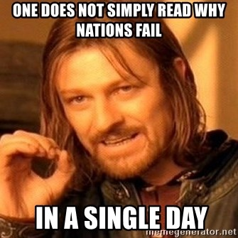One Does Not Simply - One does not simply read why nations fail  in a single day