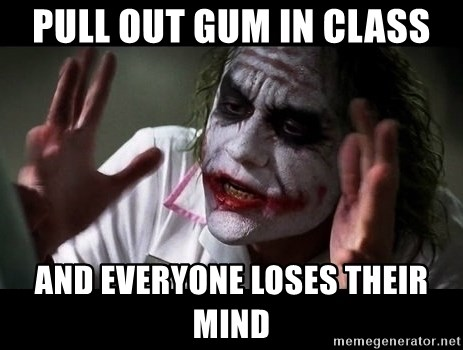 joker mind loss - Pull out gum in class and everyone loses their mind