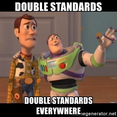 Buzz lightyear meme fixd - double standards double standards everywhere