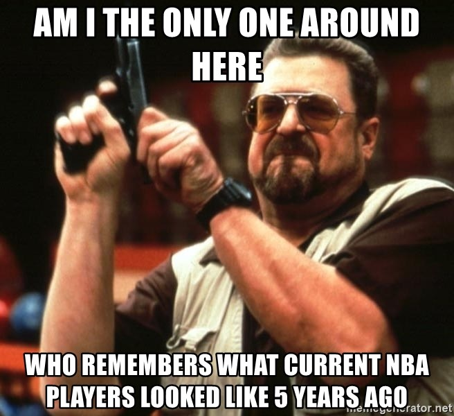 Big Lebowski - Am I the only one around here who remembers what current nba players looked like 5 years ago