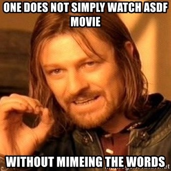 One Does Not Simply - one does not simply watch ASDF movie without mimeing the words