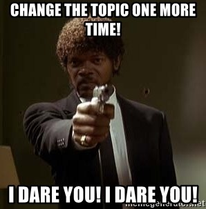 Jules Pulp Fiction - Change the topic one more time! I Dare you! I Dare you!