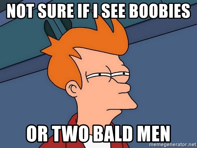 Futurama Fry - Not Sure if i see boobies or two bald men