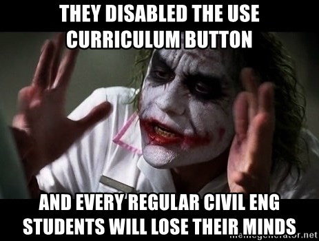 joker mind loss - They disabled the Use Curriculum button and evERY REGULAR CIVIL eng students will lose their minds
