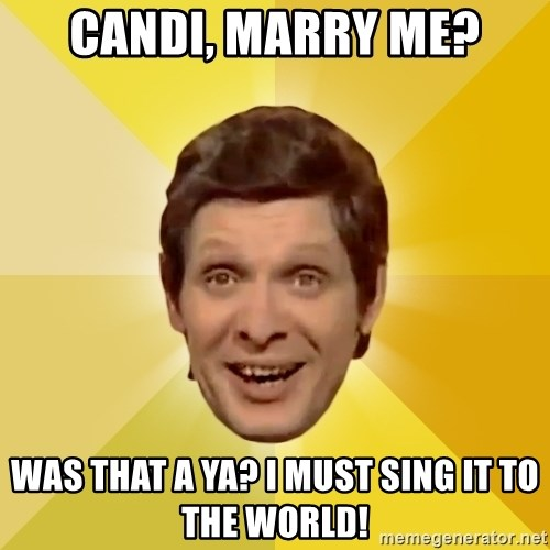 Trolololololll - CANDI, MARRY ME? WAS THAT A YA? I MUST SING IT TO THE WORLD!