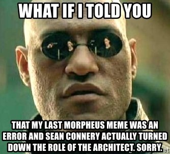 What if I told you / Matrix Morpheus - What if I told you that my last morpheus meme was an error and sean connery actually turned down the role of the architect. sorry.
