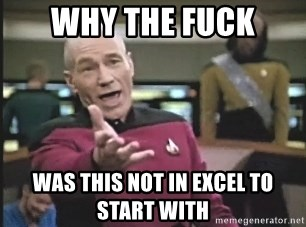 Picard Wtf - Why the fuck Was this not In excel to start with