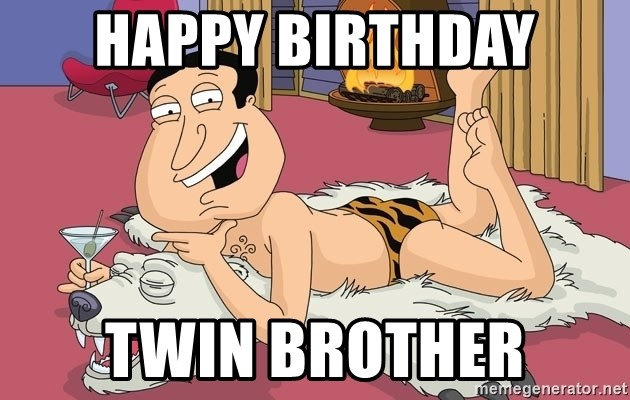 quagmire - happy birthday twin brother