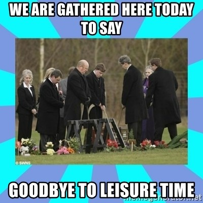 Alexis NL Funeral - WE ARE GATHERED HERE TODAY TO SAY  GOODBYE TO leisure time