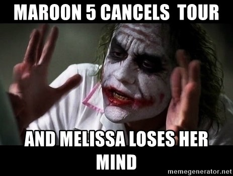 joker mind loss - maroon 5 cancels  tour and melissa loses her mind