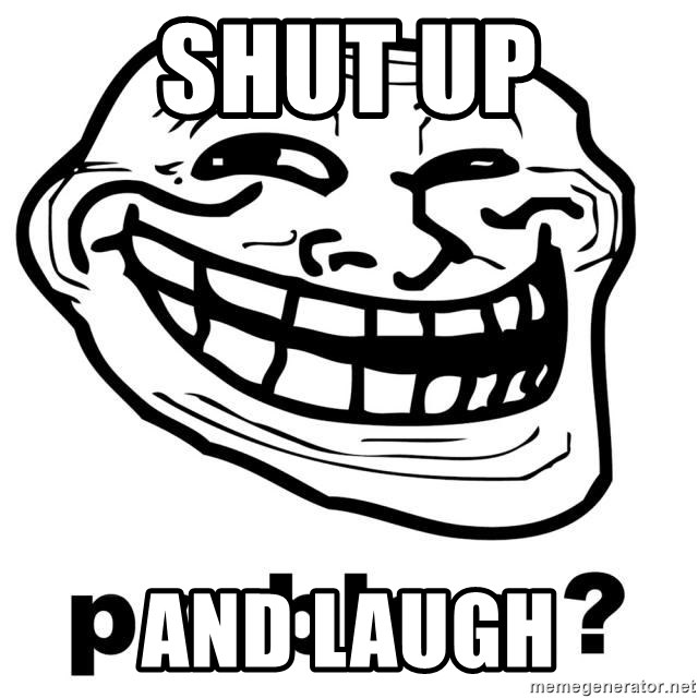Trollface Problem - Shut up and laugh