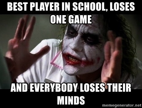 joker mind loss - best player in school, loses one game and everybody loses their minds