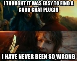 Never Have I Been So Wrong - I thought it was easy to find a good chat plugin I have never been so wrong