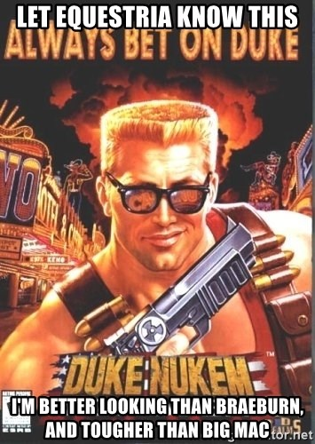 Duke Nukem Forever - let equestria know this i'm better looking than braeburn, and tougher than big mac