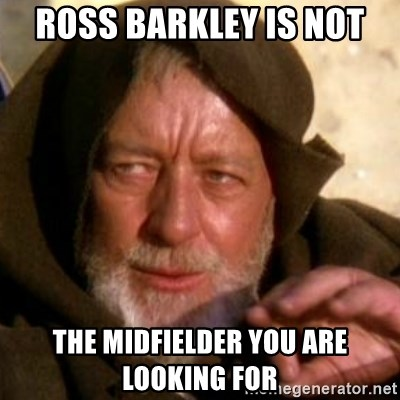 These are not the droids you were looking for - ross Barkley is not the midfielder you are looking for