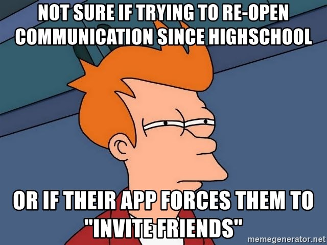 """Futurama Fry - not sure if trying to re-open communication since highschool or if their app forces them to """"invite friends"""""""